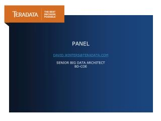 Panel David.winters@teradata Senior Big Data Architect BD-COE