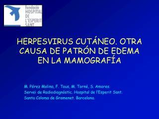 HERPESVIRUS CUT NEO. OTRA CAUSA DE PATR N DE EDEMA EN LA MAMOGRAF A
