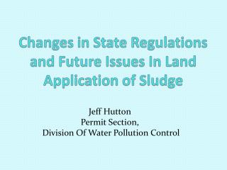Changes in State Regulations and Future Issues In Land Application of Sludge