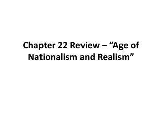 "Chapter 22 Review – ""Age of Nationalism and Realism"""