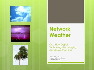 Network Weather Or � How  Digital Technology  is changing  Academic Practice.