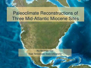 Paleoclimate Reconstructions of Three Mid-Atlantic Miocene Sites