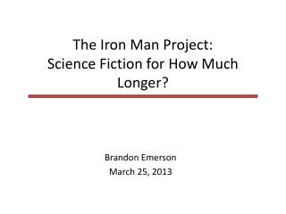 The Iron Man Project: Science Fiction for How Much Longer?