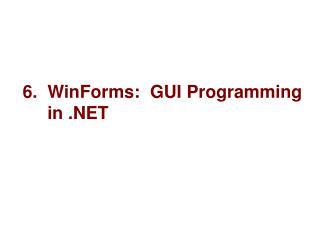 6.  WinForms:  GUI Programming       in