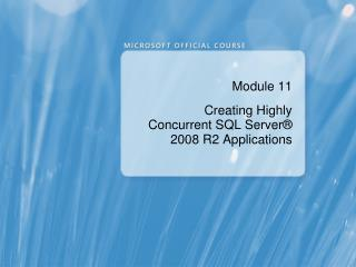 Module 11 Creating Highly Concurrent SQL Server ®  2008 R2  Applications