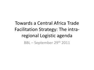 Towards a Central Africa Trade Facilitation Strategy: The intra-regional Logistic agenda