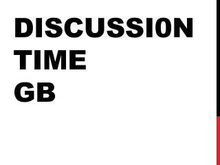 DISCUSSI0N  TIME  GB