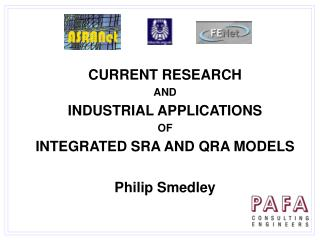 CURRENT RESEARCH AND INDUSTRIAL APPLICATIONS OF INTEGRATED SRA AND QRA MODELS  Philip Smedley