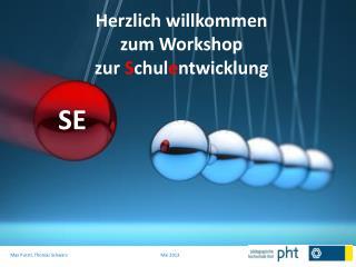 Herzlich willkommen  zum Workshop  zur  S chul e ntwicklung