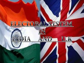 ELECTORAL SYSTEM  IN INDIA     AND      U.K