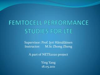 FEMTOCELL PERFORMANCE STUDIES FOR  LTE