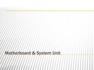 Motherboard & System Unit