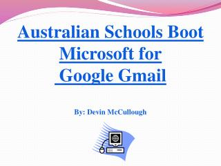 Australian Schools Boot Microsoft  for Google  Gmail By: Devin McCullough