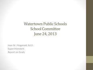 Watertown Public Schools School  C ommittee June 24, 2013