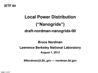"Local Power Distribution (""Nanogrids"") draft-nordman-nanogrids-00 Bruce Nordman"