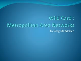 Wild Card : Metropolitan Area Networks