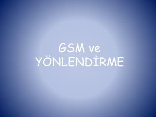 GSM ve YÖNLENDİRME