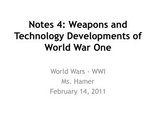 Notes 4: Weapons and Technology Developments of  World War One