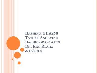 Hashing: SHA256 Tayler  Angevine Bachelor of Arts Dr. Ken  Blaha 3/13/2014