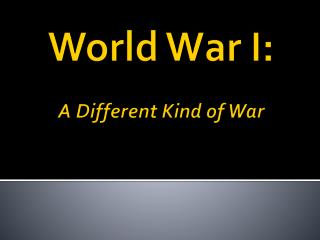World War I: A Different Kind of War