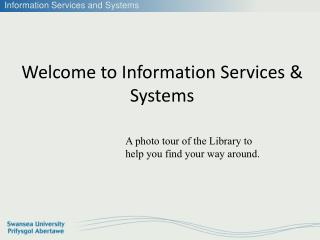 Welcome  to Information Services  & Systems