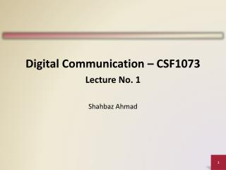 Digital Communication � CSF1073 Lecture No. 1 Shahbaz Ahmad