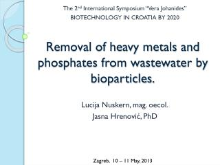 Removal of heavy metals and phosphates from wastewater by  bioparticles .
