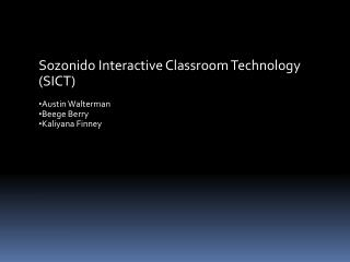 Sozonido  Interactive Classroom Technology (SICT) Austin  Walterman Beege  Berry Kaliyana  Finney