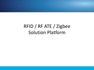 RFID / RF ATE /  Zigbee Solution Platform