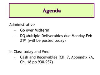 Administrative Go over Midterm DQ Multiple Deliverables due Monday Feb 21st will be posted today  In Class today and Wed