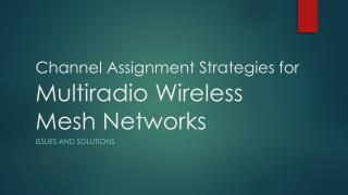 Channel Assignment Strategies for Multiradio  Wireless Mesh Networks
