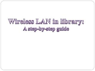 Wireless LAN in library: A step-by-step guide
