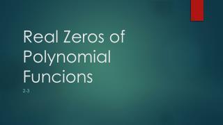 Real Zeros of Polynomial  Funcions