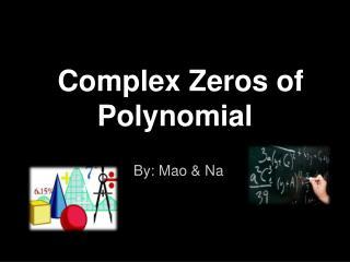 Complex Zeros of Polynomial