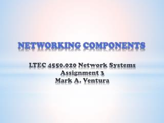 LTEC 4550.020 Network Systems Assignment 3 Mark A. Ventura