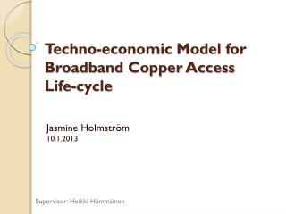Techno-economic Model for Broadband Copper Access Life-cycle