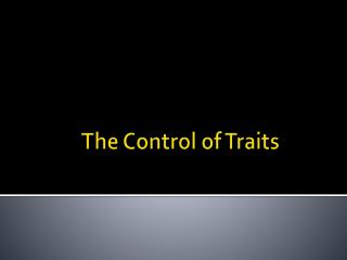 The Control of Traits