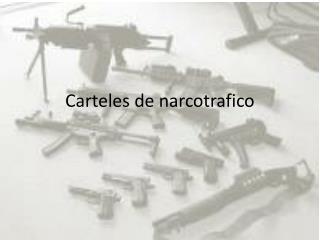 Carteles de  narcotrafico