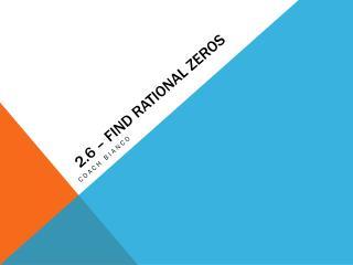2.6 – Find Rational zeros