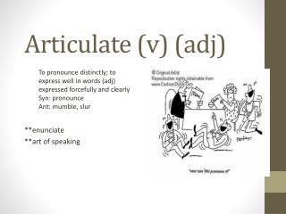 Articulate (v) ( adj )