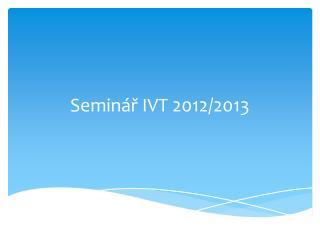 Seminář IVT 2012/2013