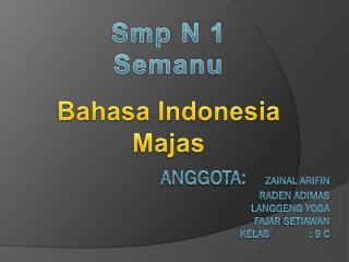 Anggota :  Zainal Arifin Raden Adimas Langgeng  yoga Fajar setiawan Kelas : 9 c