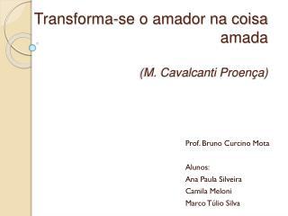 Transforma-se o amador na coisa amada (M. Cavalcanti Proença)