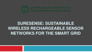 SURESENSE: SUSTAINABLE  WIRELESS RECHARGEABLE  SENSOR NETWORKS FOR  THE SMART  GRID