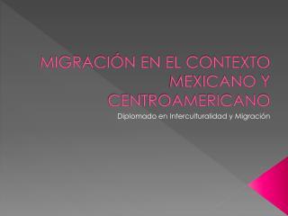 MIGRACIÓN EN EL CONTEXTO MEXICANO Y CENTROAMERICANO