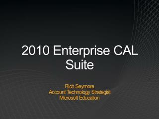 2010 Enterprise CAL Suite Rich  Seymore Account Technology Strategist Microsoft Education