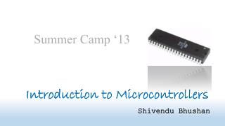 Introduction to  Microcontrollers Shivendu Bhushan