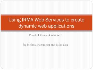 Using IRMA Web Services to create dynamic web applications