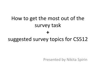 How to get the most out of the survey task + suggested survey topics for CS512