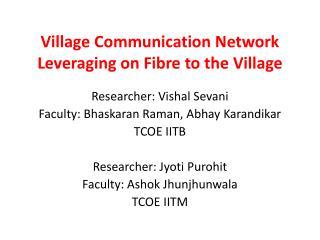 Village Communication Network Leveraging on  Fibre  to the Village